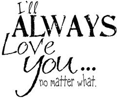 I'll Alway Love You No Matter What